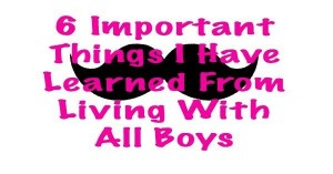 6 things I have learned boys
